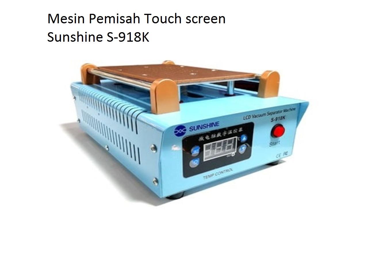 MESIN PEMISAH TOUCHSCREEN SUNSHINE S-918K